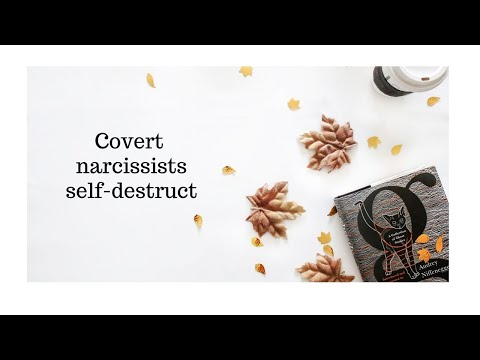 Covert Narcissists  - How they self destruct