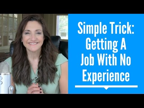 Simple Trick To Get A Job When You Don\u0027t Have Any Experience