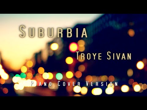 Troye Sivan - SUBURBIA Piano cover version