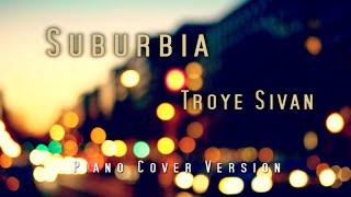Troye Sivan - SUBURBIA Piano cover version