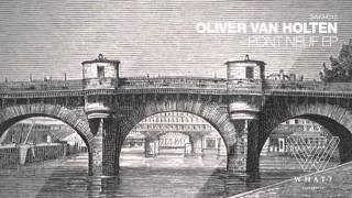 Olivier Van Holten - Pont Neuf (Original Mix) [Say What? Recordings]