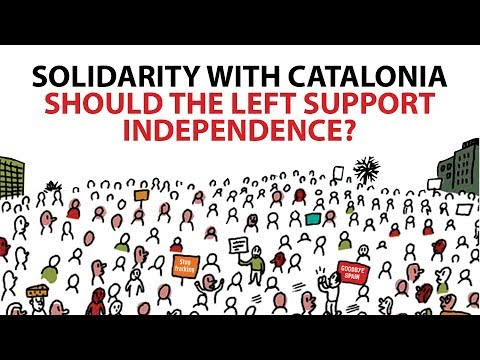 Solidarity with Catalonia - Should the left support independence?