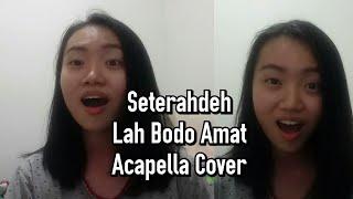 Gambar cover Seterahdeh - Lah Bodo Amat Acapella Cover