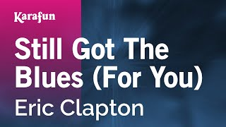 Karaoke Still Got The Blues (For You) - Eric Clapton *