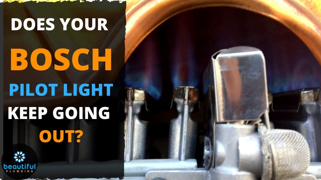 How To Know Why Pilot Light On Bosch Keeps Going Out Youtube