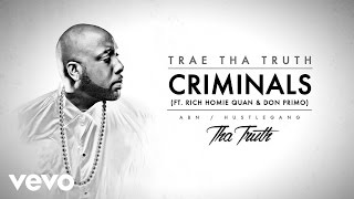 Trae Tha Truth ft. Rich Homie Quan, Don Primo - Criminals