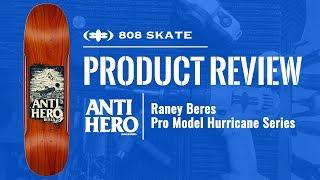 PRODUCT REVIEW: ANTI HERO RANEY BERES HURRICANE  DECK