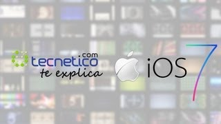 Tecnético te explica: iOS 7 para iPhone, iPad y iPod Touch
