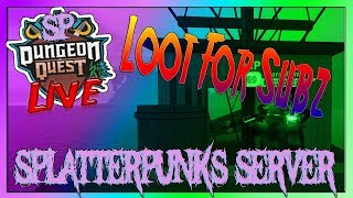 (Roblox) Dungeon Quest! L00T Per Sub! AnyDungeonGrind! SplatterPunks-Server// (RoadTo2000)