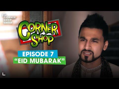 """CORNER SHOP   EPISODE 7 """"Eid Mubarak"""" [1080p HD]"""