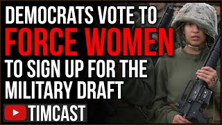 Democrats Vote To Force Women To Be Drafted Into The Military, Refusal To Sign Up Is A Felony