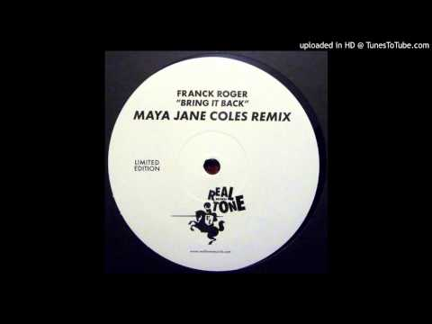 Franck Roger~Bring It Back [Maya Jane Coles Remix]