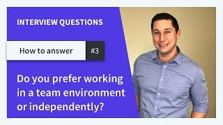 Do you prefer working in a team environment or independently?
