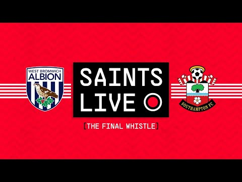 SAINTS LIVE: The Final Whistle | West Bromwich Albion vs Southampton