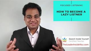 How To Become A Lazy Listener - Focused Listening- By Ravi Rade,  Search Inside Yourself Teacher