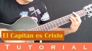 El capitán es Cristo - Tutorial Guitarra