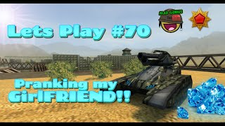 Lets Play #70 - Tankionline | Pranking My GirlFriend - GONE WRONG!!