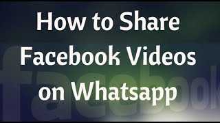 How to Share Facebook Videos on WhatsApp