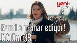 Yeni Gelin 38. Bölüm - Kamilla İntihar Ediyor!