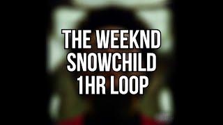 (1hr Loop)The Weeknd - Snowchild