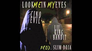 CINO EVIL X LIL KING BANDIT - LOOK ME IN MY EYES PROD. SLIM DOJA
