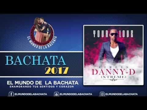 DannyD Xtreme  Your Love Bachata Version  BACHATA 2017