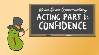 ACTING PT. I: Confidence | Mean Bean Conservatory
