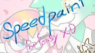 [Speedpaint]For Foxsy XD