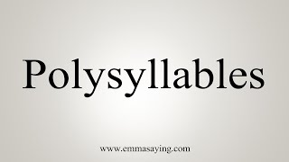How To Say Polysyllables