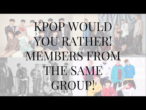 K-POP WOULD YOU RATHER! MEMBERS FROM THE SAME GROUP!