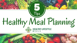 5 healthy meal planning tips for balanced meals – part 1 of