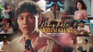MV Không Thể Là Một Ai Khác - Trịnh Đình Quang