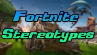 FORTNITE STEREOTYPES (FUNNY)