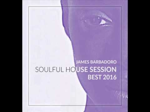 Soulful House Session | Best 2016 | By James Barbadoro