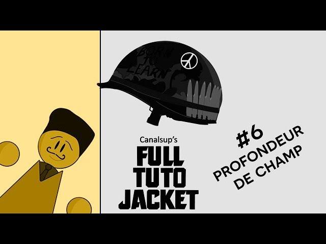 [Les Tutos Média] Full Tuto Jacket - #06 profondeur de champ
