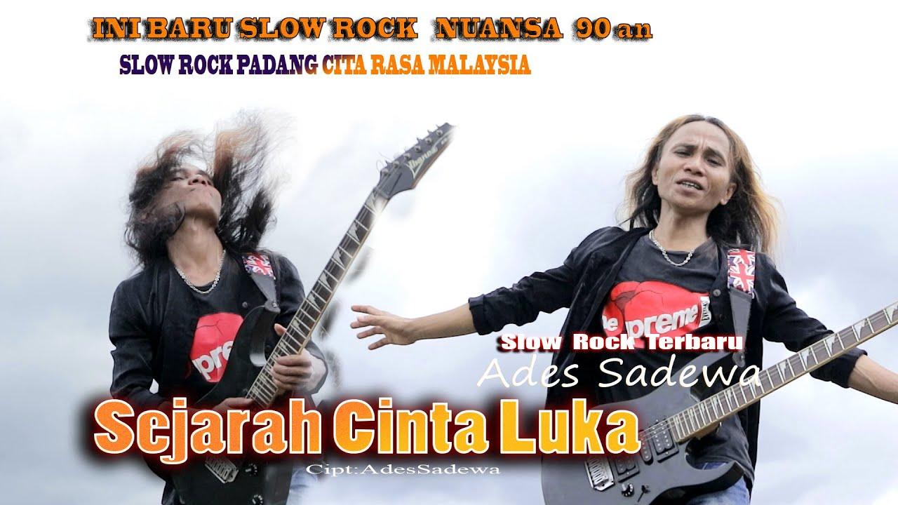 Download Slow Rock Padang Malaysia - SEJARAH CINTA LUKA - ADES SADEWA