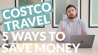 5 WAYS TO SAVE MONEY on travel using Costco Travel!