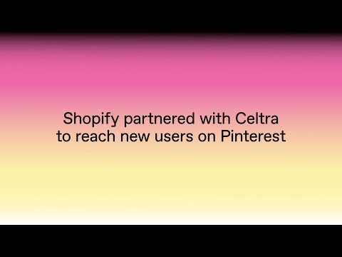 Shopify partners with Celtra to reach new users on Pinterest