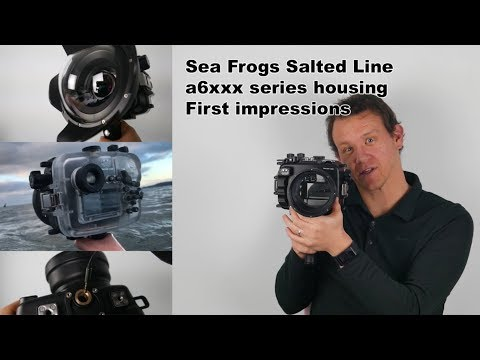 Sea frogs Salted Line a6xxx waterproof housing -  First impressions