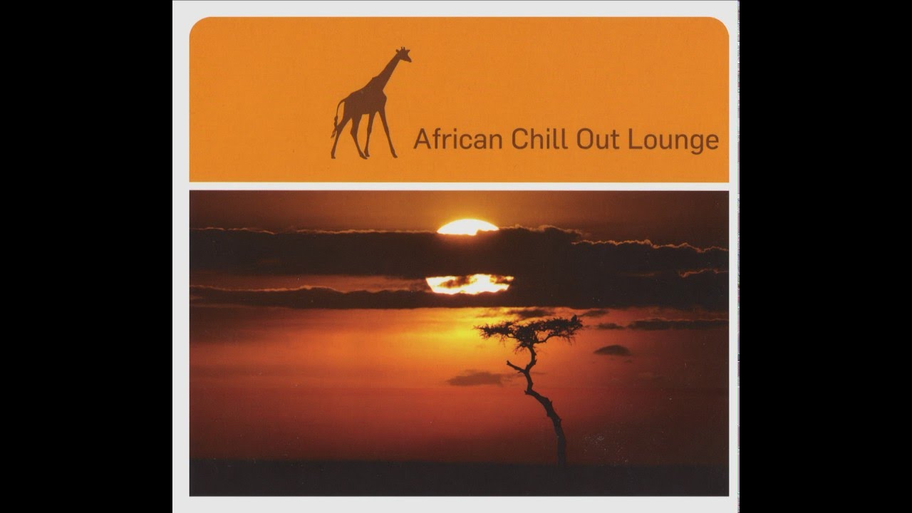African Chill Out Lounge (Full Compilation)