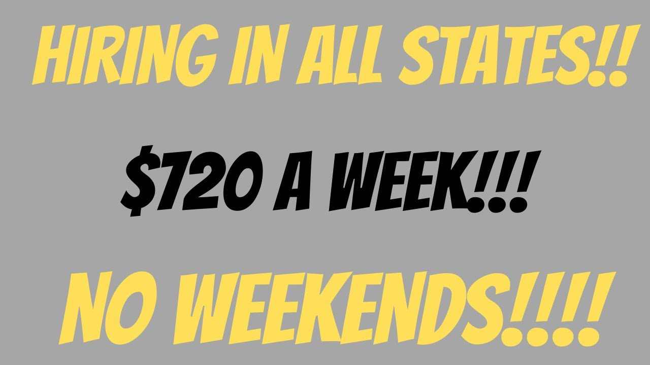 **HIRING IN ALL STATES**  $720 A WEEK!!  NO WEEKENDS!!