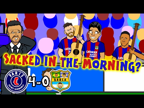 ENRIQUE - SACKED IN THE MORNING? (PSG vs Barcelona 4-0 2017 - parody Champions League Last 16)