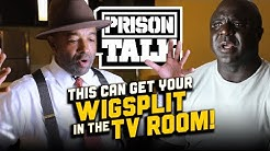 This can get your WIGSPLIT in the TV Room - Prison Talk 21.15
