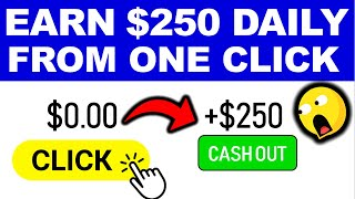 Earn $250 Daily From Just ONE CLICK! *PROOF* | Worldwide! (Make Money Online)