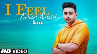 I Feel Kalla Kalla Sikka Full Song Kuldeep Shukla Pirti Silon Latest Punjabi Songs 2019