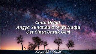Ost. Kisah Untuk Geri - Angga Yunanda Ft. Syifa Hadju Cinta Hebat ( Lyrics Video )