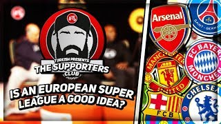 Is An European Super League A Good Idea? | The Supporters Club Ft Turkish, Moh & Claude