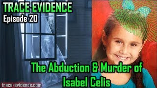 Trace Evidence - 020 - The Abduction & Murder of Isabel Celis