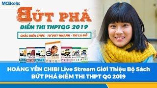 Hoàng Yến Chibi LiveStream Giới Thiệu Sách Bứt phá điểm thi THPTQG 2018