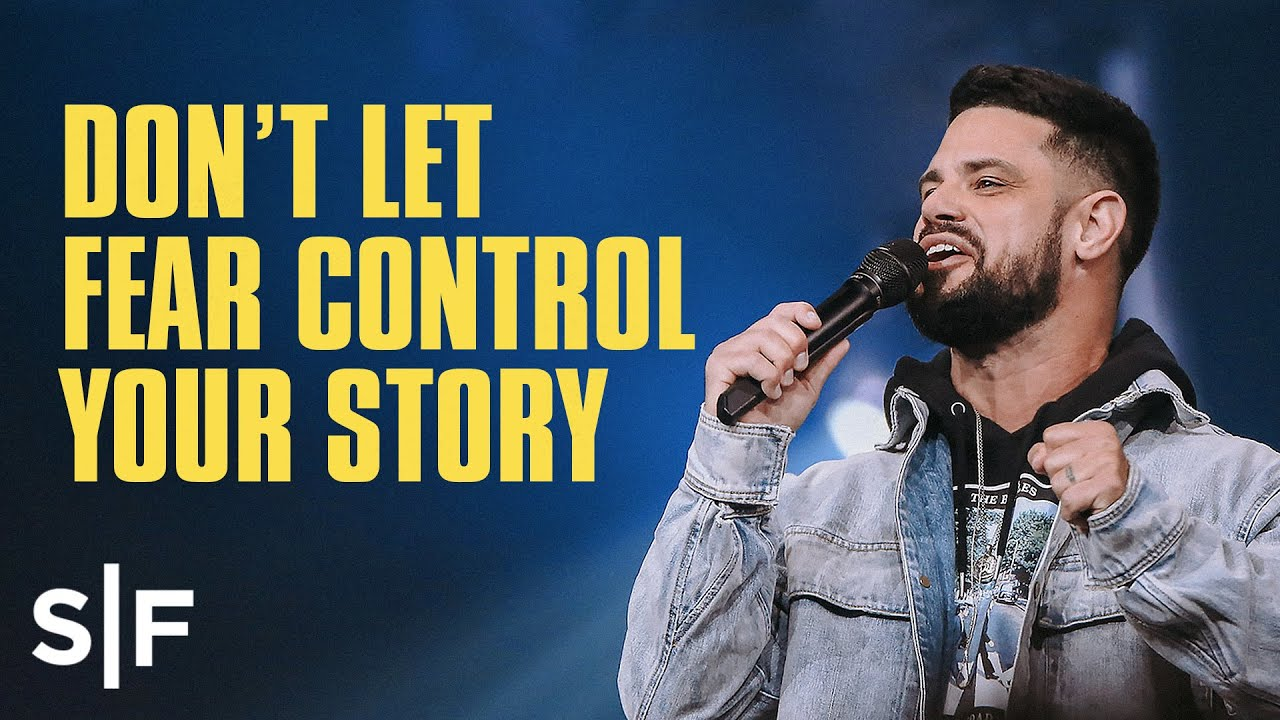 Don't Let Fear Control Your Story | Steven Furtick